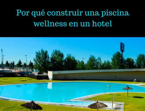 Por qué construir una piscina wellness en un hotel