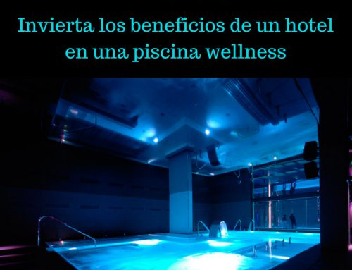 Invierta los beneficios de su hotel en una piscina wellness