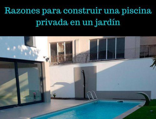 Razones para construir una piscina privada en un jardín